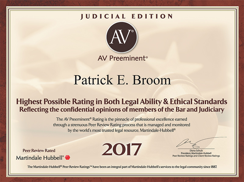 Patrick E. Broom Highest possible rating in both legal ability & ehical standards reflecting the confidential opinions of members of the Bar and Judiciary